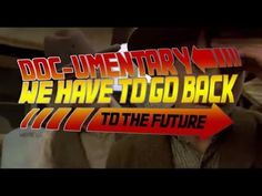 Doc-umentary - We Have to go Back to the Future [HD]