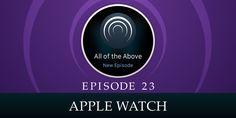 Episode 23: Apple Watch All Episodes, Apple Watch, Watches, Wristwatches, Clocks