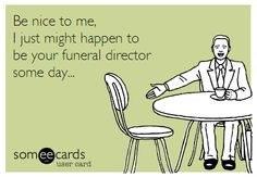 Be nice to funeral directors