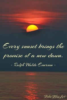 Ralph Waldo Emerson Quote: Every sunset brings the promise of a new dawn. Ralph Waldo Emerson, Nature Quotes, Life Quotes, Sunset Quotes Life, Peaceful Quotes, Quotes Quotes, Eleanor Roosevelt, Virginia Woolf, Dawn Quotes