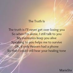 Truth is. I still talk to you all the time mom I miss you so much I love you Rip Daddy, Super Soul Sunday, Missing My Husband, Missing Mom In Heaven, Grief Poems, Sad Poems, Heaven Quotes, Heaven Poems, Grieving Quotes