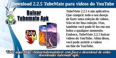 TubeMate 2.2.5 é um aplicativo. Que cumprir todo o seu desejo de fazer uma coleção de vídeos. Não só ter boa coleção. Mas, também você pode tê-los em seu bolso a qualquer momento. Embora, TubeMate 2.2.5 baixar vídeos do YouTube. Além disso, você pode assistir a vídeos on-line do YouTube. Assim, para obter todos os benefícios do 2.2.5 TubeMate. Tudo que você precisa é baixar o 2.2.5 TubeMate.