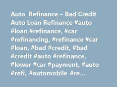 Auto Refinance – Bad Credit Auto Loan Refinance #auto #loan #refinance, #car #refinancing, #refinance #car #loan, #bad #credit, #bad #credit #auto #refinance, #lower #car #payment, #auto #refi, #automobile #re #financing http://energy.nef2.com/auto-refinance-bad-credit-auto-loan-refinance-auto-loan-refinance-car-refinancing-refinance-car-loan-bad-credit-bad-credit-auto-refinance-lower-car-payment-auto-refi-autom/  # Auto Refinance Bad Credit Car Refinance Easy Auto Loan Refinance Is…