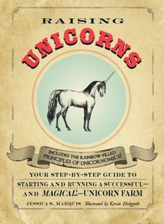 Raising Unicorns: Your Step-by-Step Guide to Starting and Running a Successful - and Magical! - Unicorn Farm von Jessica S. Marquis http://www.amazon.de/dp/1440525900/ref=cm_sw_r_pi_dp_suC2wb1PDHMEF