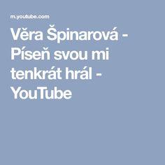 Věra Špinarová - Píseň svou mi tenkrát hrál - YouTube Youtube, Youtubers, Youtube Movies