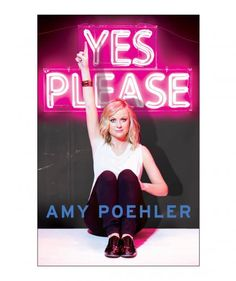 Yes Please, by Amy Poehler