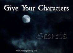 Give Your Characters Secrets. This will walk you though different kinds of secrets your characters can have and why/when you should have secrets in your book.
