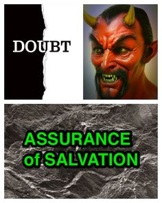 """""""I went to the very verge of the dreary realms of unbelief. I went to the very bottom of the sea of Infidelity. I doubted everything. But here the devil foiled himself: for the very extravagance of the doubt, proved its absurdity."""" ~ C. H. Spurgeon -  I use to have trouble with doubting if I was born again until I realized that Satan is not in the business of causing unsaved people to doubt their salvation. The very fact that he was trying to cause me to doubt was an evidence that I am…"""