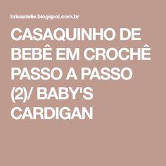 CASAQUINHO DE BEBÊ EM CROCHÊ PASSO A PASSO (2)/ BABY'S CARDIGAN