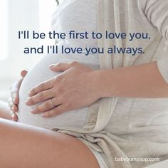 I'll be the first to love you, and I'll love you always! Moms know this!