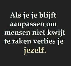 #spreuk #citaat #nederlands #teksten #spreuken #citaten #jezelf #verliezen #aanp... - #aanp #citaat #citaten #jezelf #nederlands #spreuk #spreuken #teksten #verliezen Strong Quotes, True Quotes, Words Quotes, Wise Words, Best Quotes, Funny Quotes, Laura Lee, Inspirational Articles, Broken Quotes