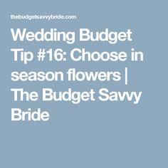 Wedding Budget Tip #16: Choose in season flowers | The Budget Savvy Bride