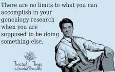 There is no limits to what you can accomplish in your genealogy research when you are supposed to be doing something else. Genealogy Quotes, Genealogy Chart, Genealogy Research, Family Genealogy, Family History Quotes, Family Tree Research, Cousin Quotes, Family Roots, Funny Quotes