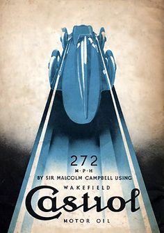 Castrol Motor Oil's promotional poster of Sir Malcolm Campbell's 'Bluebird'. His first run was at Daytona, setting a record of 272 miles per hour km/h) on 22 February, 1933 (designer unknown) Vintage Advertisements, Vintage Ads, Vintage Posters, Vintage Designs, Car Posters, Poster Ads, Advertising Poster, Steam Punk, Art Deco