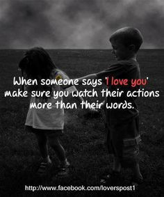 Actions over words! There are too many people in this world full of bullshit when they say I Love You! Life Quotes Love, I Love You Quotes, Love Yourself Quotes, Cute Quotes, Quotes To Live By, The Words, More Than Words, Dont Lie To Me, Say Love You