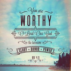 Lord you are worthy of all the glory & honor! #Jesus #glorytoGod REVELATION 4:11