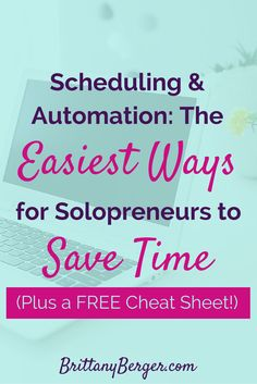 Scheduling and Automation - The Two Easiest Ways for Solopreneurs to Save Time - Plus a Free Cheat Sheet to Automate Your Business