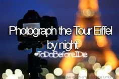 Photograph the Tour Eiffel by night.