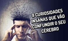 9 curiosidades insanas que vão confundir o seu cérebro >> http://www.tediado.com.br/06/9-curiosidades-insanas-que-vao-confundir-o-seu-cerebro/