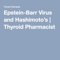 Epstein-Barr Virus and Hashimoto's | Thyroid Pharmacist