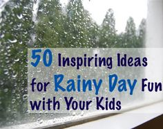 50 Inspiring Ideas for Rainy Day Fun with Your Kids #parenting