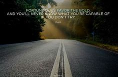 Fortunr favors the bold
