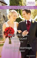 Forever Romance Duo/Billionaire, Boss...Bridegroom?/First Comes Marriage by Kate