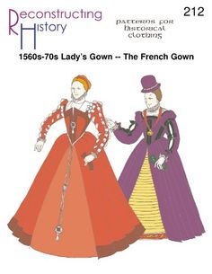 Reconstructing History Pattern - RH212 - 1560s-70s Lady's Gown - The French Renaissance Gown - Tudor Style