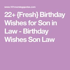 8 Birthday Wishes For Son In Law Ideas Birthday Wishes For Son Birthday Wishes Son In Law