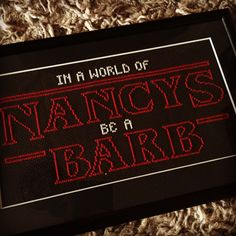 Stranger Things cross stitch - In a world of Nancy's be a Barb