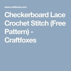 Checkerboard Lace Crochet Stitch (Free Pattern) - Craftfoxes
