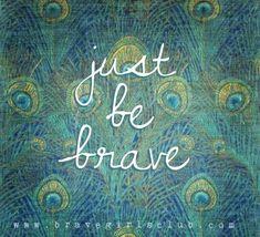 Dear Fabulous Girl….be brave for it