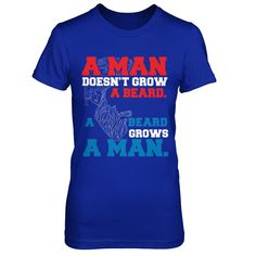 A Man Doesn't Grow A Beard. A Beard Grows A Man. - Shirts