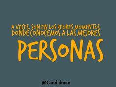 """""""A veces, son en los peores #Momentos donde conocemos a las mejores #Personas"""". @candidman #Frases #Reflexion"""