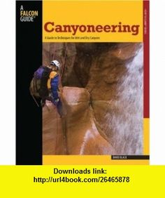 Canyoneering A Guide to Techniques for Wet and Dry Canyons (How To Climb Series) David Black , ISBN-10: 0762745193  ,  , ASIN: B002NPCVHK , tutorials , pdf , ebook , torrent , downloads , rapidshare , filesonic , hotfile , megaupload , fileserve
