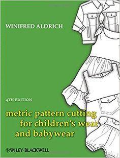 Metric Pattern Cutting for Children's Wear and Babywear: Amazon.co.uk: Winifred Aldrich: 9781405182928: Books