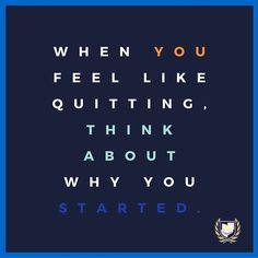 When you feel like quitting, think about why you started #quotes #motivation