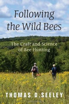 Best list of books to read this winter, including a diverse selection of  non-fiction, self-improvement, feminist, gardening, ecology, environment, cookbooks, and fiction novels!  - Following the Wild Bees by Thomas D. Seeley - bee lining, bee hunting, save the bees, ecology | Heirloom Soul | http://heirloomsoul.com