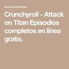 Crunchyroll - Attack on Titan Episodios completos en línea gratis.