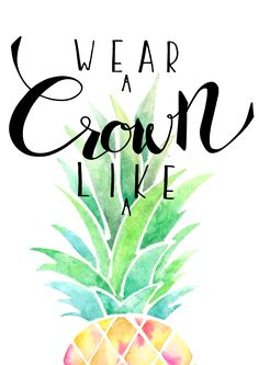 Wear a crown like a pineapple! Stand tall be sweet and obviously wear a crown.