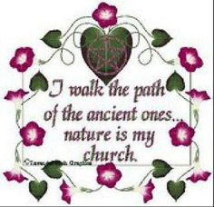 I walk the path of the ancient ones... nature is my church