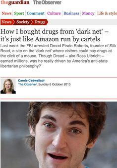 How I bought drugs from 'dark net' – it's just like Amazon run by cartels Last week the FBI arrested Dread Pirate Roberts, founder of Silk Road, a site on the 'dark net' where visitors could buy drugs at the click of a mouse. Though Dread – aka Ross Ulbricht – earned millions, was he really driven by America's anti-state libertarian philosophy?