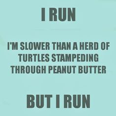 """""""Je cours. Je cours plus lentement qu'un troupeau de tortues empêtrées dans du beurre de cacahouète, mais je cours."""