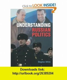 Understanding Russian Politics (9780521868570) Stephen White , ISBN-10: 0521868572  , ISBN-13: 978-0521868570 ,  , tutorials , pdf , ebook , torrent , downloads , rapidshare , filesonic , hotfile , megaupload , fileserve