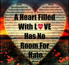 A Heart Filled With Love Has NO Room For Hate