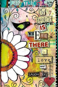 My favorite is where there is love and laughter.