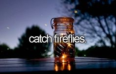 in a jar and bring them in the house and see them glow! must be done