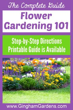 Learn how to plant and take care of your own Flower Garden in Flower Gardening 101. Includes instructions on how to plan your flower bed and how to plant your flower garden. Plus, the Flower Gardening 101 Guide is available in a PDF Printable. It's the ultimate flower gardening guide for beginners or those that need help with their flower garden. #ginghamgardens #flowergardeningforbeginners #howtoplantaflowergarden