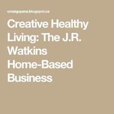 Creative Healthy Living: The J.R. Watkins Home-Based Business