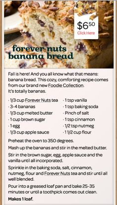 Forever nuts banana bread from David's Tea..I like this recipe except I will replace the egg with ground flax seeds, and the butter with coconut butter..this will make it non dairy..for me